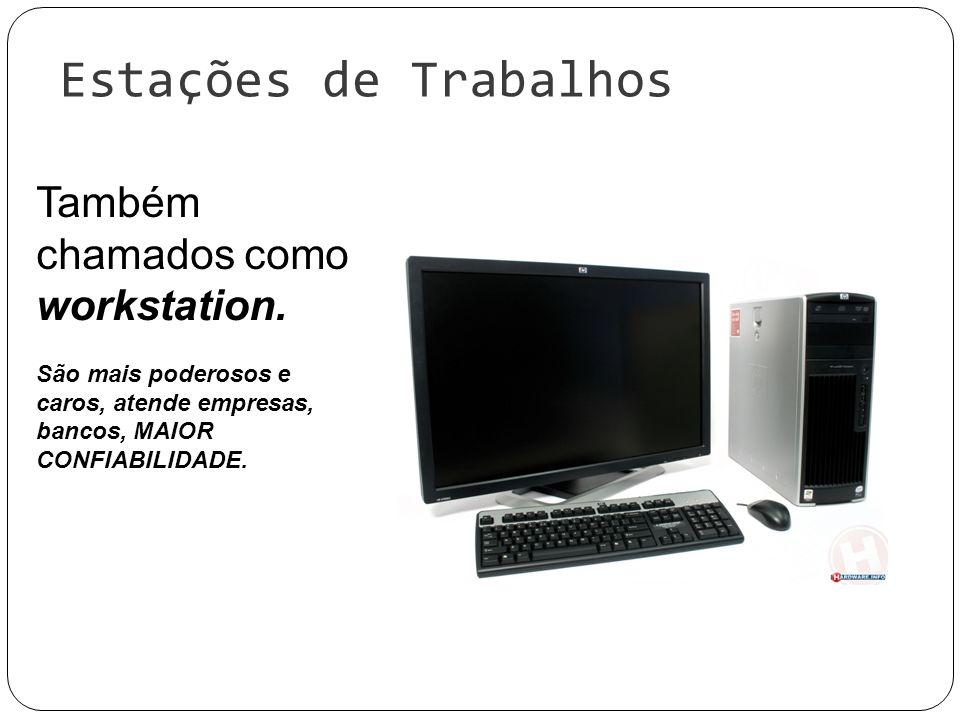 Estações de Trabalhos Também chamados como workstation.