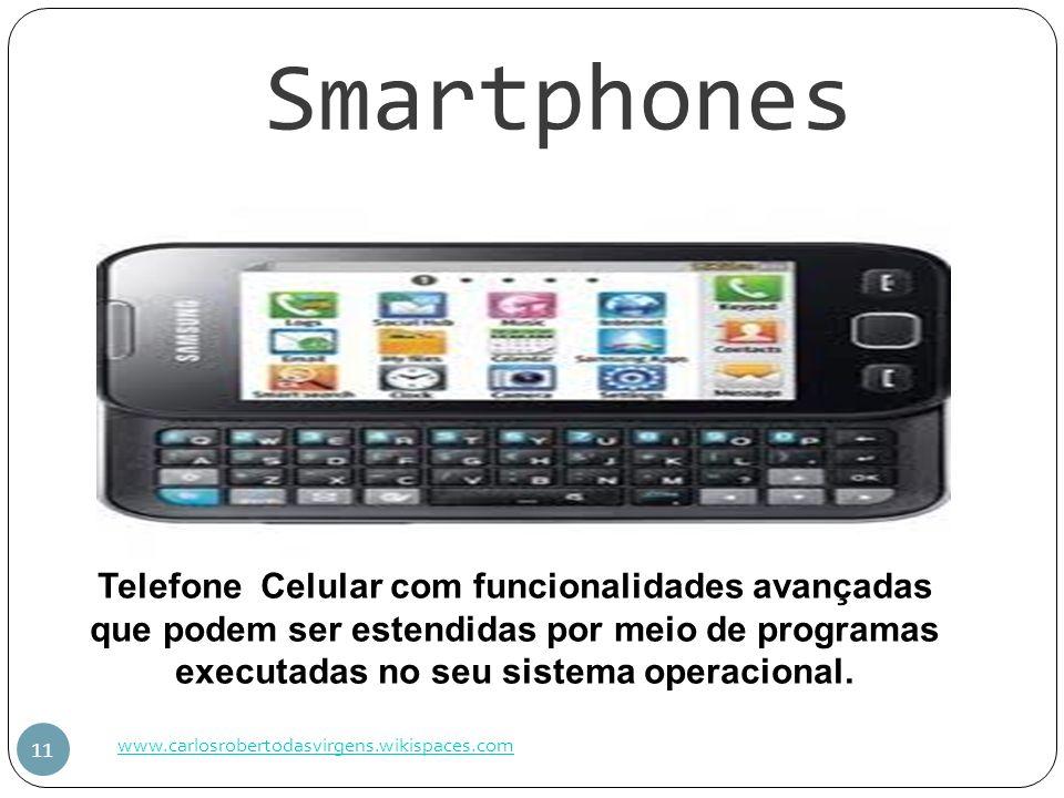 Smartphones Telefone Celular com funcionalidades avançadas que podem ser estendidas por meio de programas executadas no seu sistema operacional.