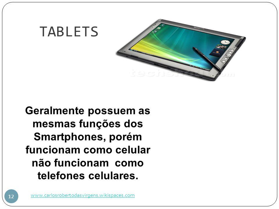 TABLETS Geralmente possuem as mesmas funções dos Smartphones, porém funcionam como celular não funcionam como telefones celulares.