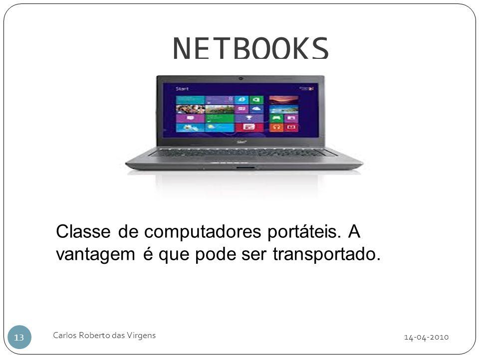 NETBOOKS Classe de computadores portáteis. A vantagem é que pode ser transportado. Carlos Roberto das Virgens.