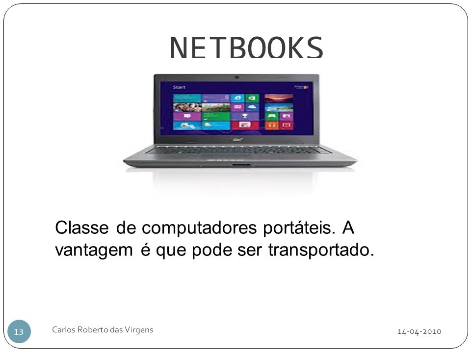 NETBOOKSClasse de computadores portáteis. A vantagem é que pode ser transportado. Carlos Roberto das Virgens.