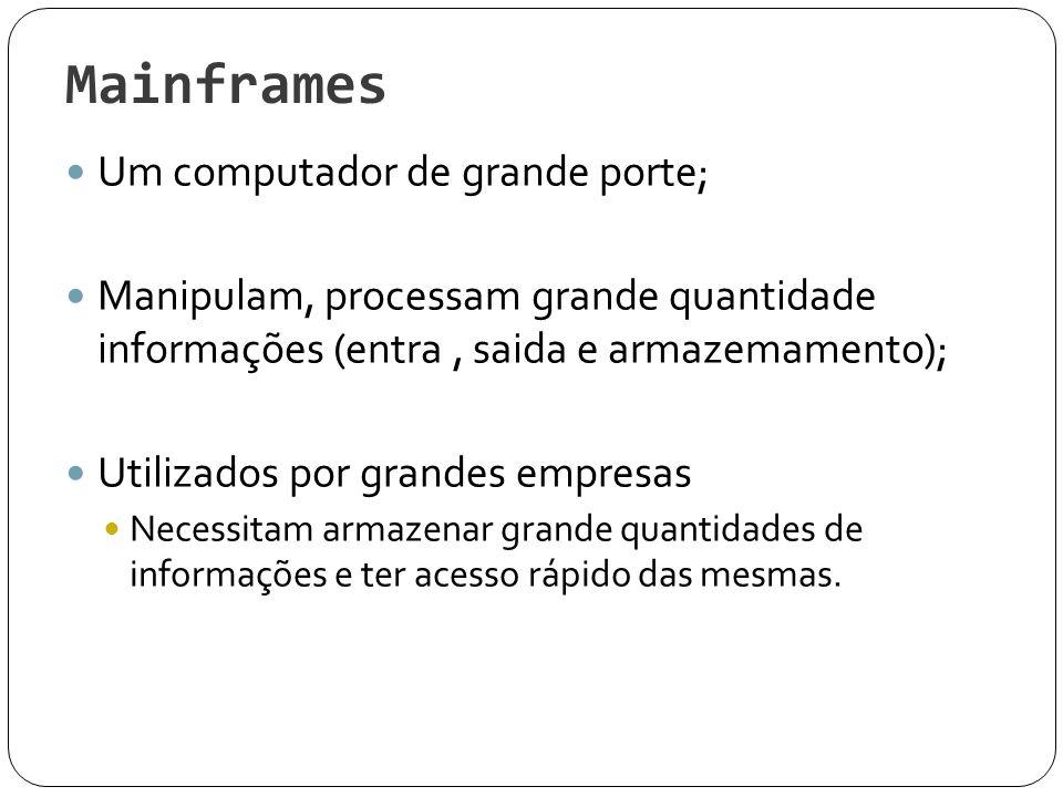 Mainframes Um computador de grande porte;
