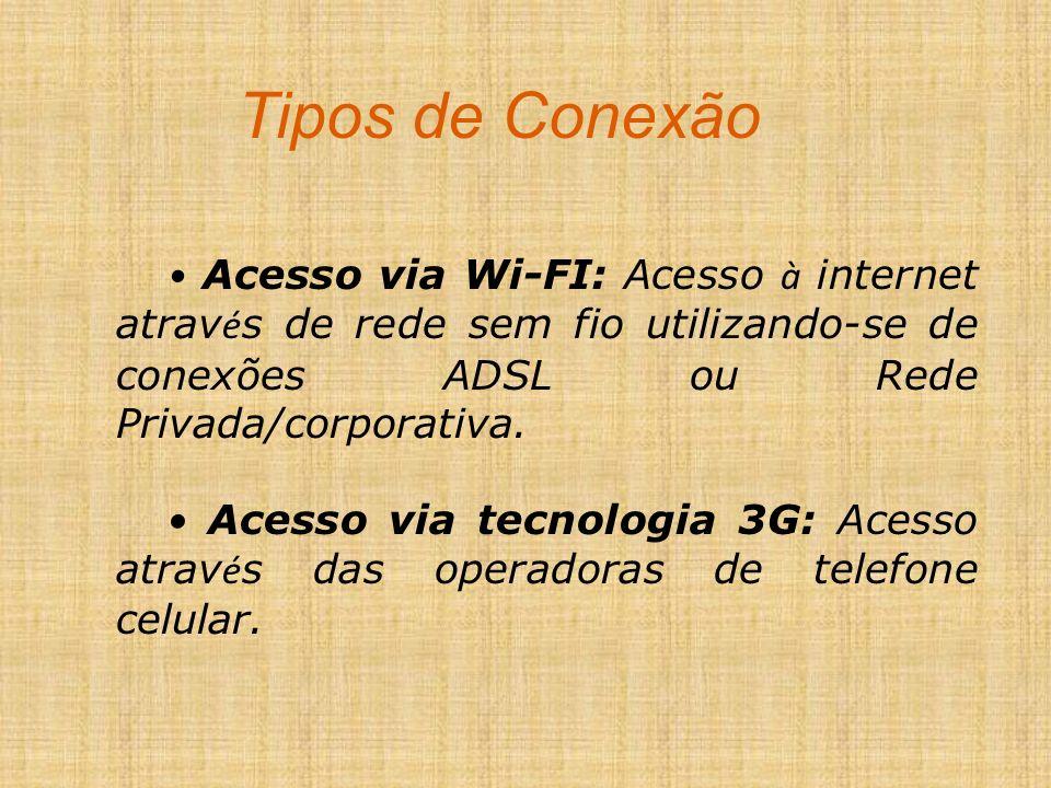 Tipos de Conexão • Acesso via Wi-FI: Acesso à internet através de rede sem fio utilizando-se de conexões ADSL ou Rede Privada/corporativa.