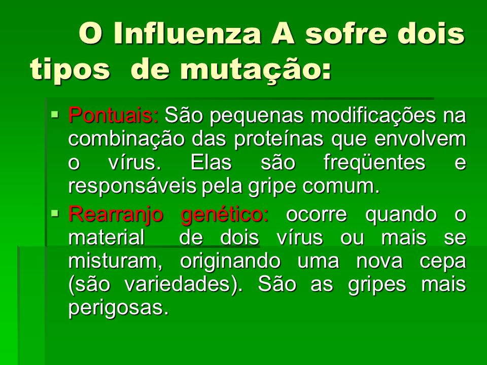 O Influenza A sofre dois tipos de mutação: