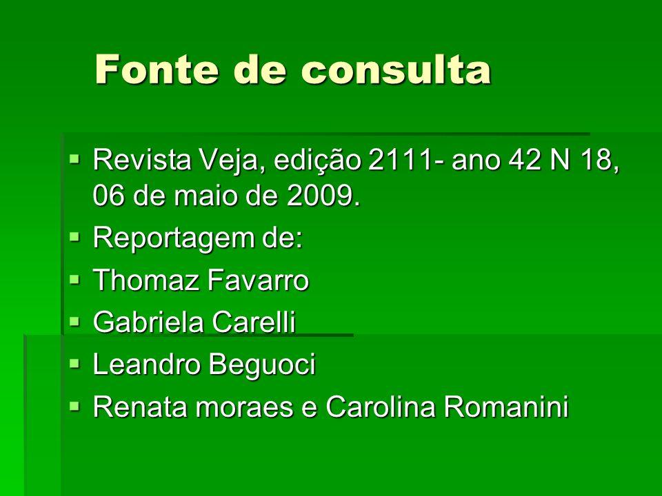 Fonte de consulta Revista Veja, edição 2111- ano 42 N 18, 06 de maio de 2009. Reportagem de: Thomaz Favarro.