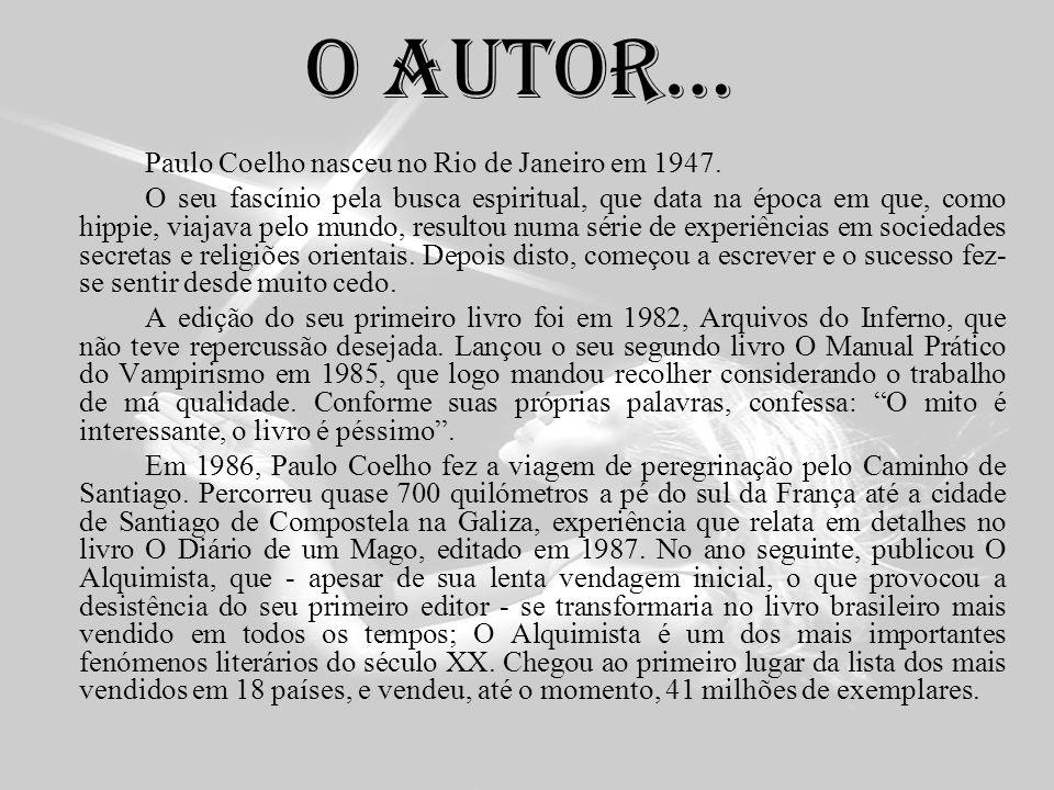 O autor… Paulo Coelho nasceu no Rio de Janeiro em 1947.