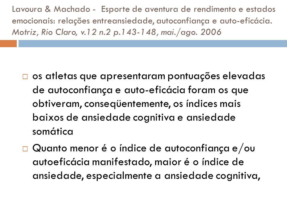Lavoura & Machado - Esporte de aventura de rendimento e estados emocionais: relações entreansiedade, autoconfiança e auto-eficácia. Motriz, Rio Claro, v.12 n.2 p.143-148, mai./ago. 2006