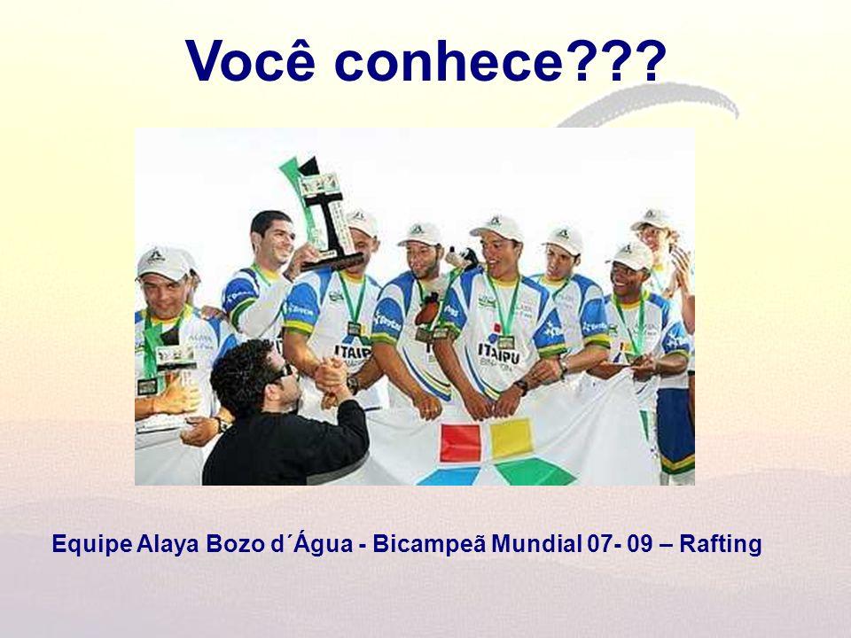 Você conhece Equipe Alaya Bozo d´Água - Bicampeã Mundial 07- 09 – Rafting