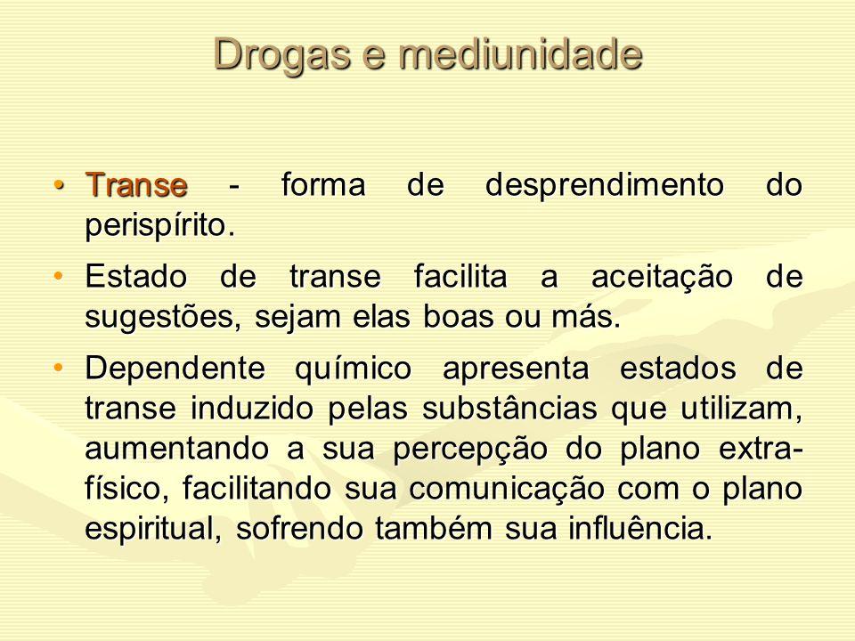 Drogas e mediunidade Transe - forma de desprendimento do perispírito.