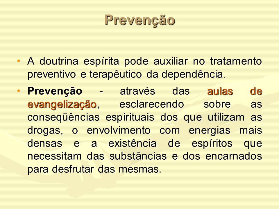 Prevenção A doutrina espírita pode auxiliar no tratamento preventivo e terapêutico da dependência.