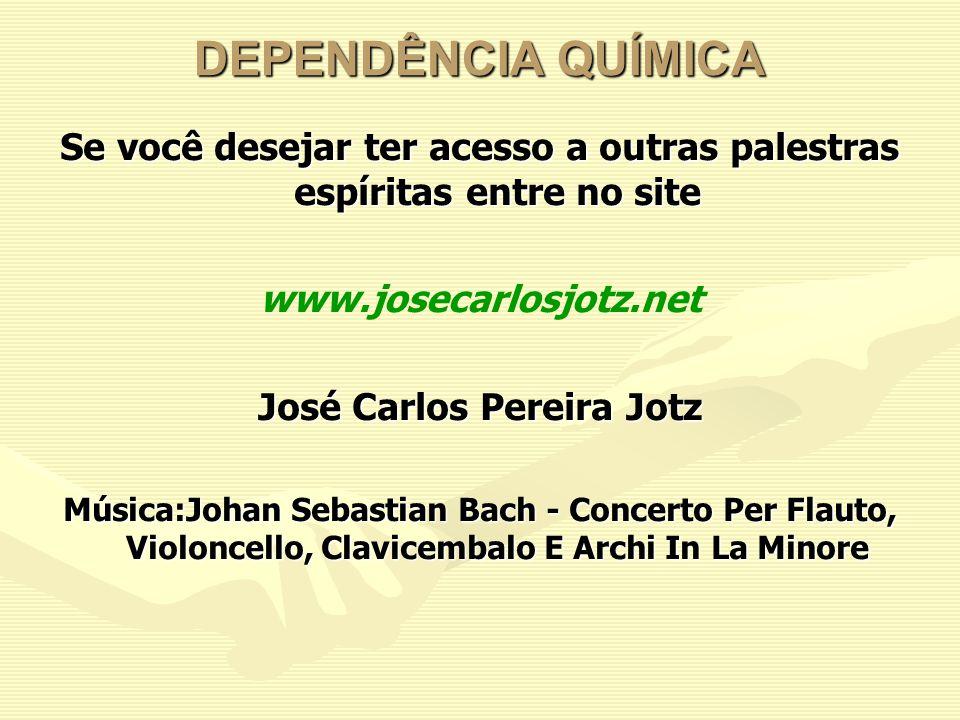 DEPENDÊNCIA QUÍMICA Se você desejar ter acesso a outras palestras espíritas entre no site. www.josecarlosjotz.net.