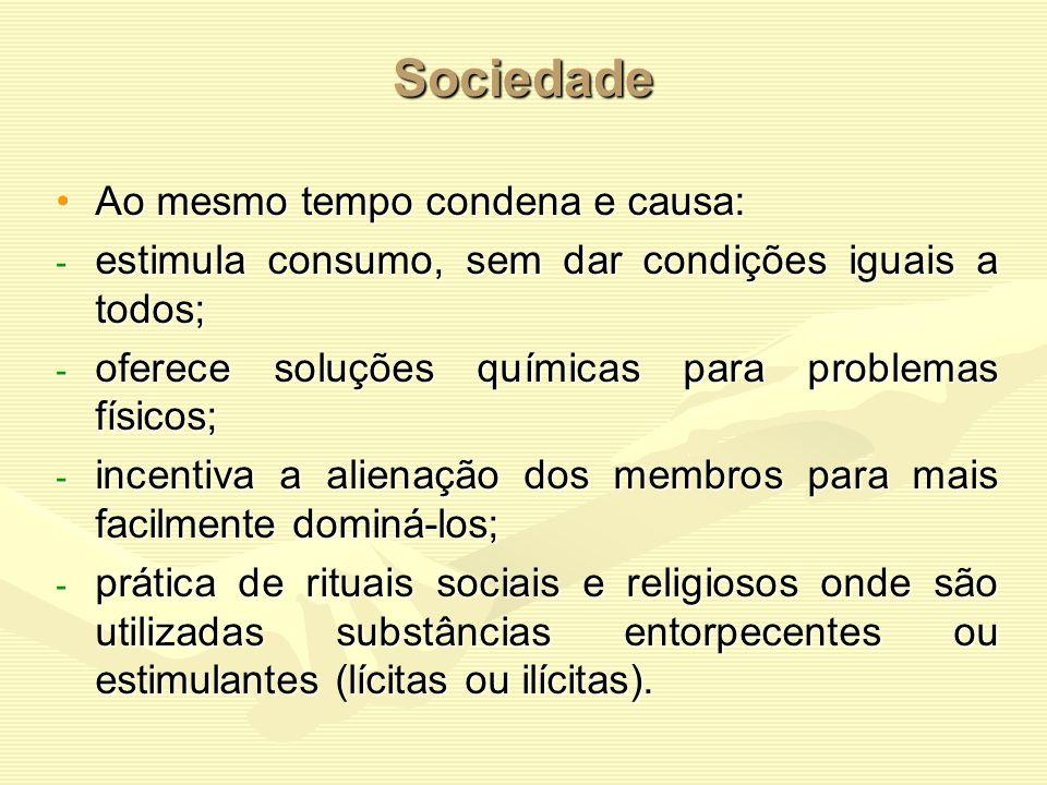 Sociedade Ao mesmo tempo condena e causa: