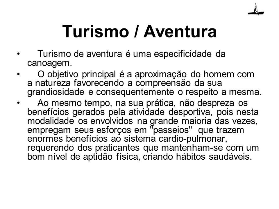 Turismo / Aventura Turismo de aventura é uma especificidade da canoagem.