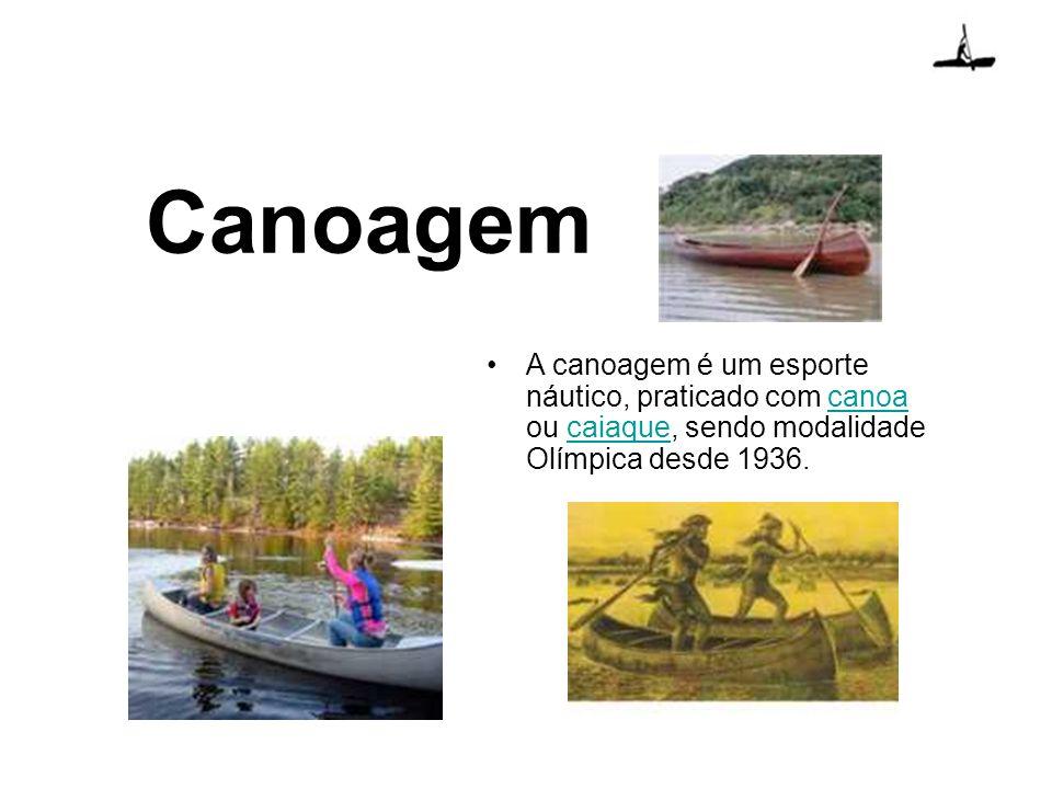 Canoagem A canoagem é um esporte náutico, praticado com canoa ou caiaque, sendo modalidade Olímpica desde 1936.