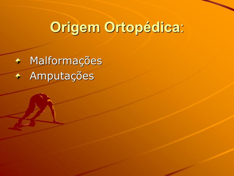 Origem Ortopédica: Malformações Amputações