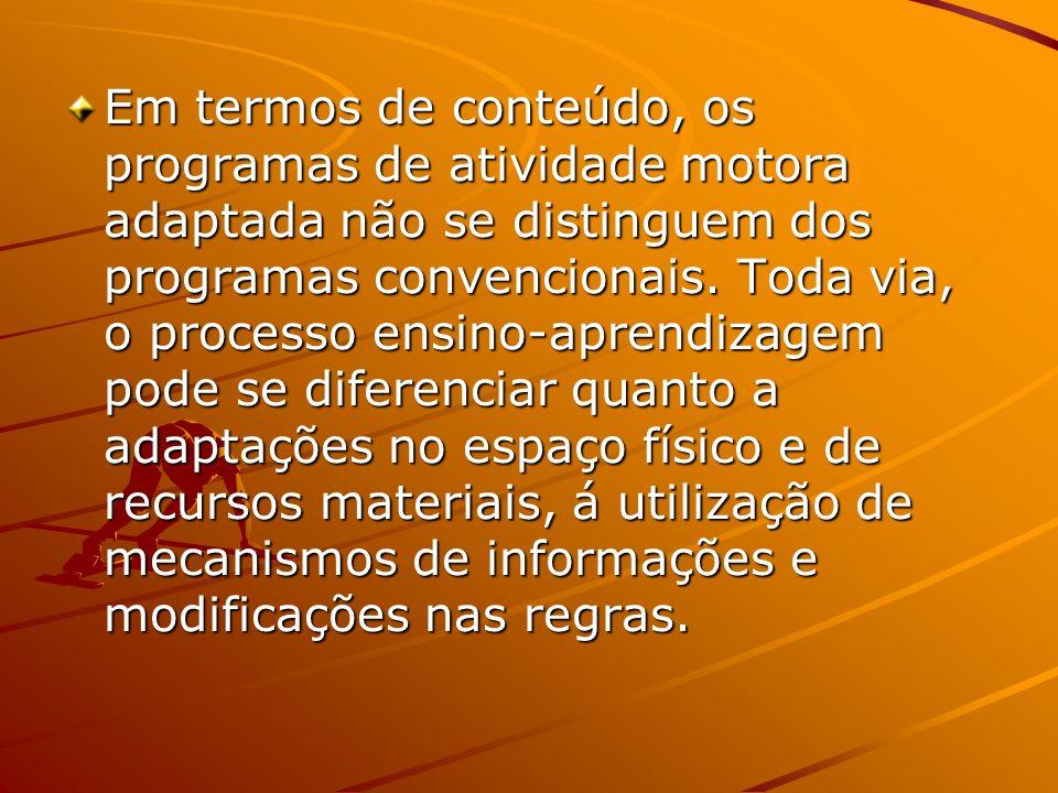 Em termos de conteúdo, os programas de atividade motora adaptada não se distinguem dos programas convencionais.