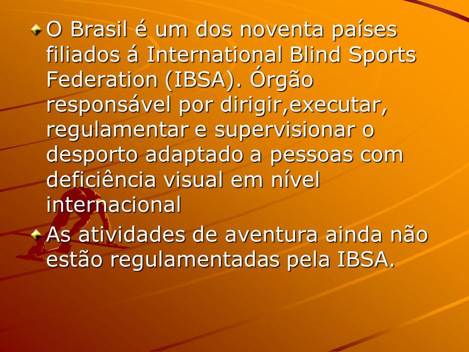 O Brasil é um dos noventa países filiados á International Blind Sports Federation (IBSA). Órgão responsável por dirigir,executar, regulamentar e supervisionar o desporto adaptado a pessoas com deficiência visual em nível internacional