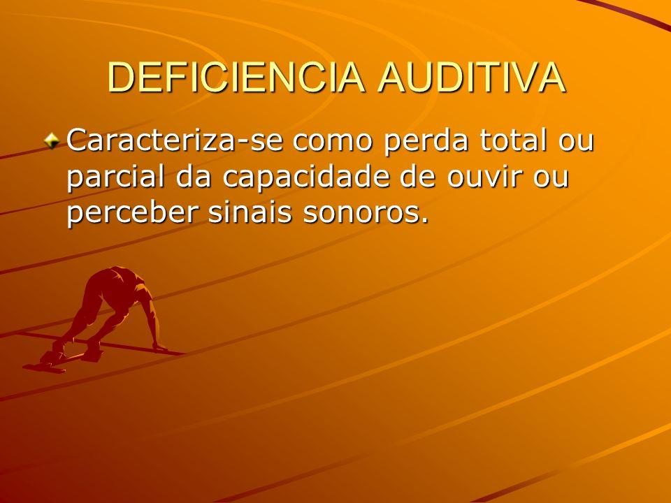 DEFICIENCIA AUDITIVA Caracteriza-se como perda total ou parcial da capacidade de ouvir ou perceber sinais sonoros.