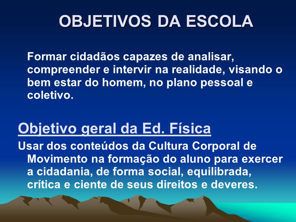 OBJETIVOS DA ESCOLA Objetivo geral da Ed. Física