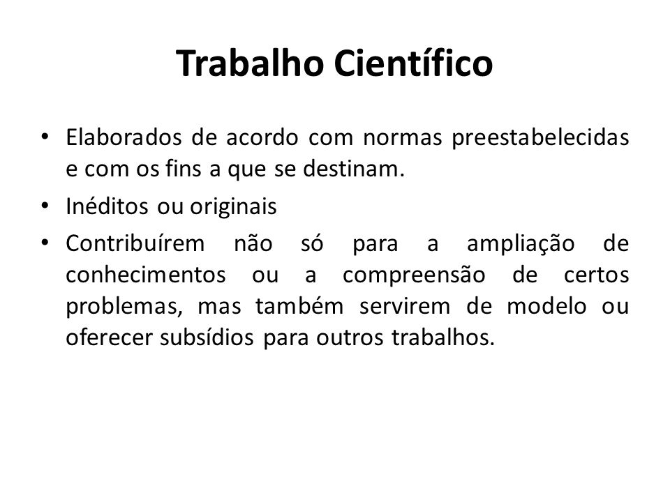 Trabalho CientíficoElaborados de acordo com normas preestabelecidas e com os fins a que se destinam.