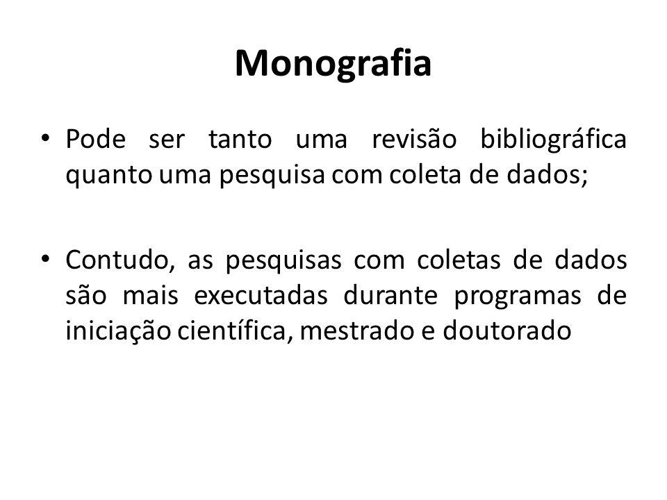 MonografiaPode ser tanto uma revisão bibliográfica quanto uma pesquisa com coleta de dados;