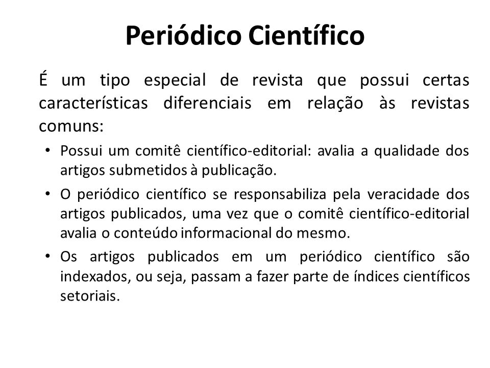 Periódico Científico É um tipo especial de revista que possui certas características diferenciais em relação às revistas comuns: