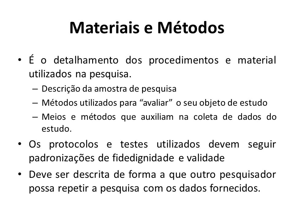 Materiais e Métodos É o detalhamento dos procedimentos e material utilizados na pesquisa. Descrição da amostra de pesquisa.