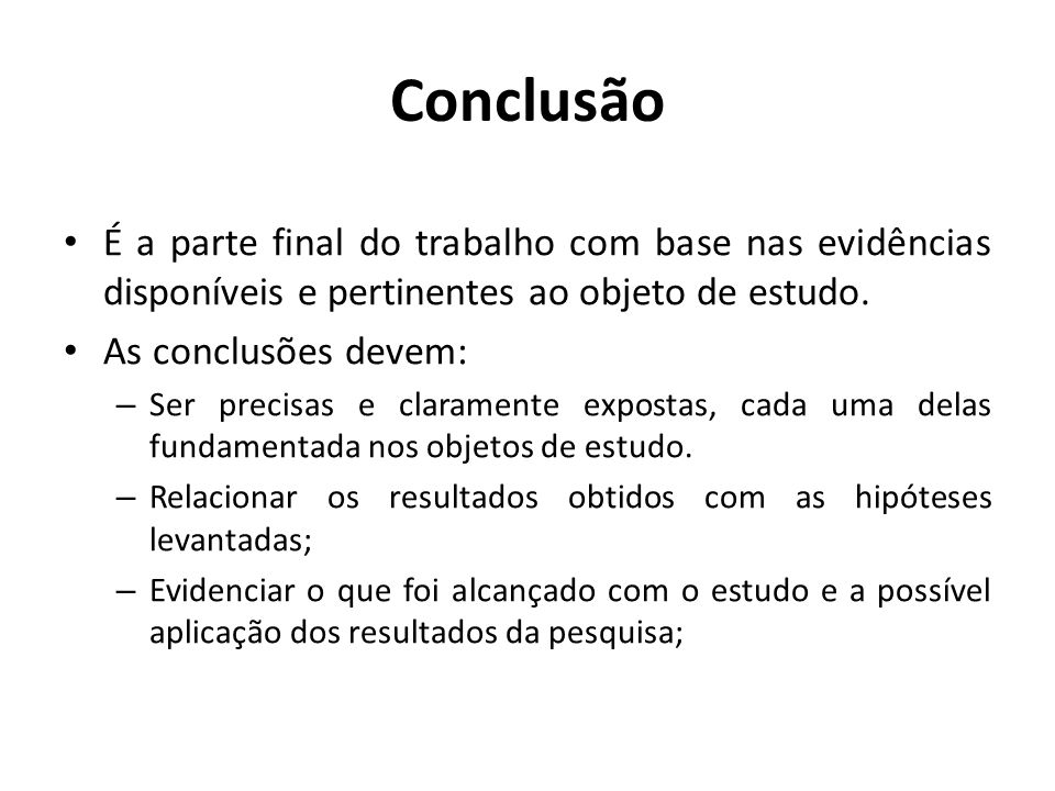 ConclusãoÉ a parte final do trabalho com base nas evidências disponíveis e pertinentes ao objeto de estudo.