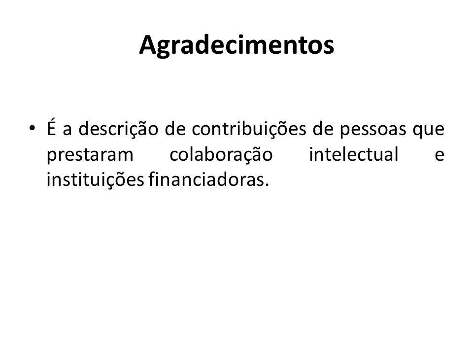 AgradecimentosÉ a descrição de contribuições de pessoas que prestaram colaboração intelectual e instituições financiadoras.