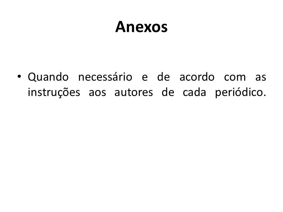 Anexos Quando necessário e de acordo com as instruções aos autores de cada periódico.