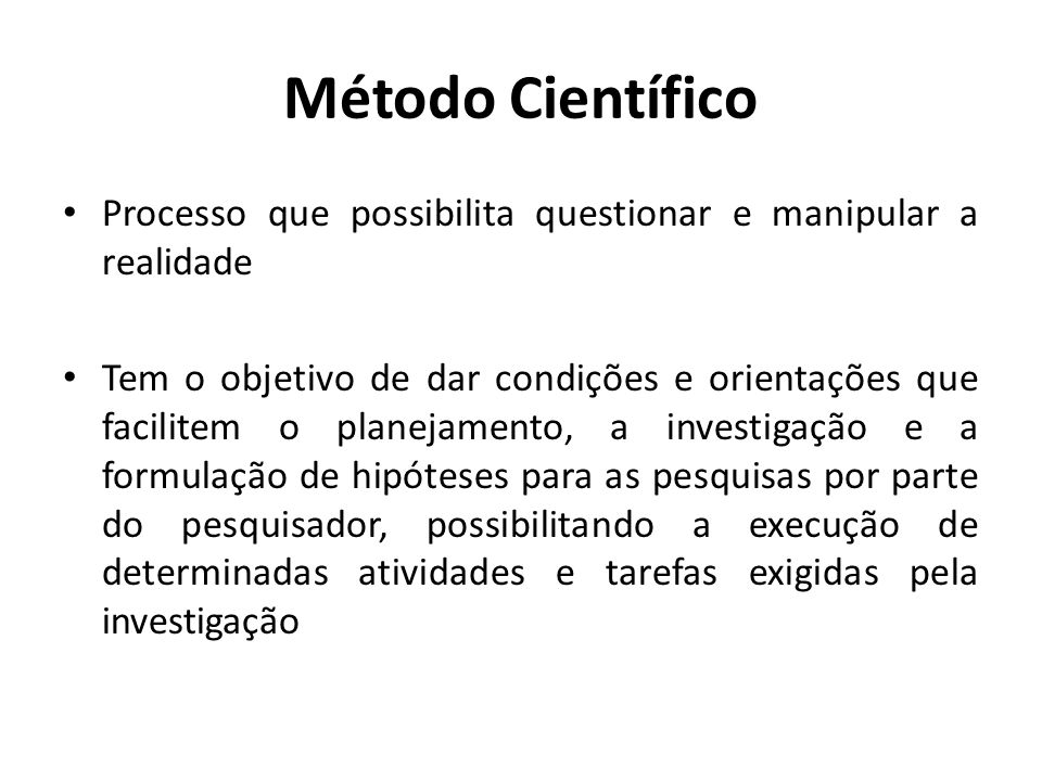 Método Científico Processo que possibilita questionar e manipular a realidade.