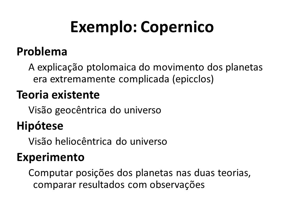 Exemplo: Copernico Problema Teoria existente Hipótese Experimento