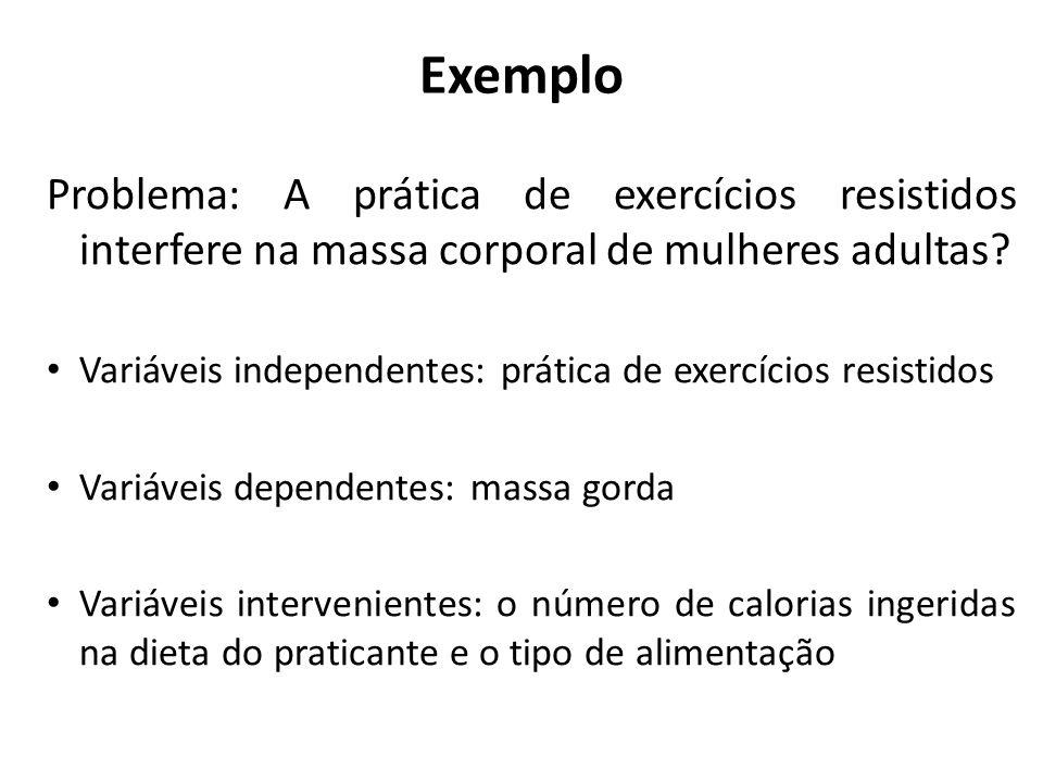 Exemplo Problema: A prática de exercícios resistidos interfere na massa corporal de mulheres adultas