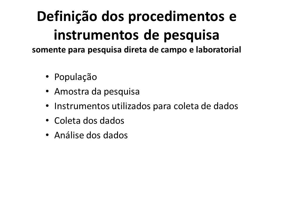 Definição dos procedimentos e instrumentos de pesquisa somente para pesquisa direta de campo e laboratorial