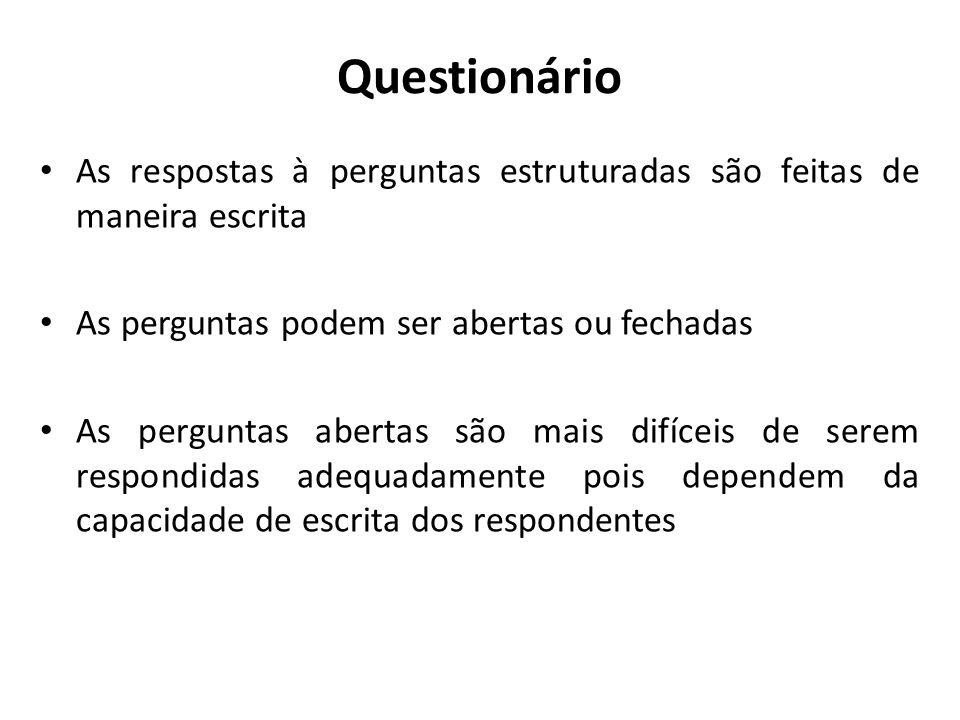 Questionário As respostas à perguntas estruturadas são feitas de maneira escrita. As perguntas podem ser abertas ou fechadas.