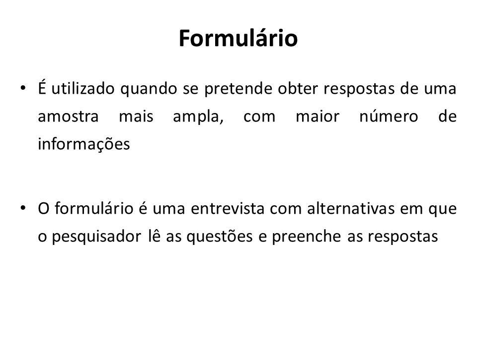 FormulárioÉ utilizado quando se pretende obter respostas de uma amostra mais ampla, com maior número de informações.