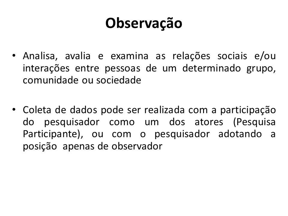 ObservaçãoAnalisa, avalia e examina as relações sociais e/ou interações entre pessoas de um determinado grupo, comunidade ou sociedade.