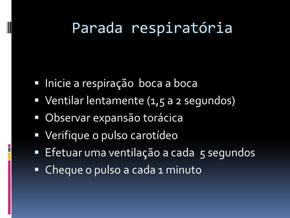 Parada respiratória Inicie a respiração boca a boca