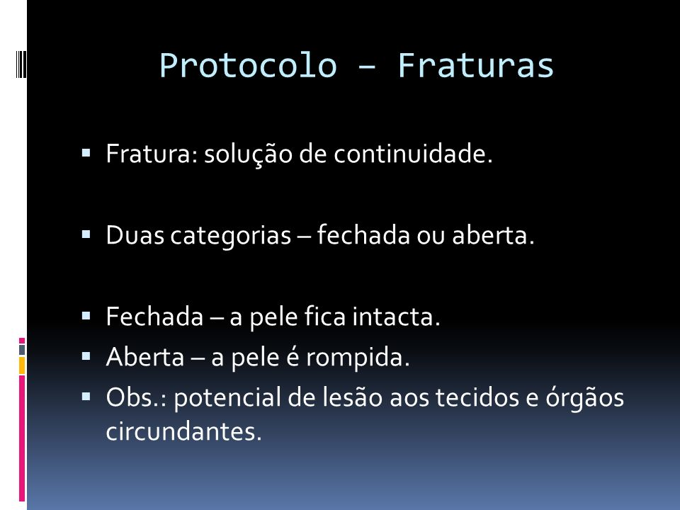 Protocolo – Fraturas Fratura: solução de continuidade.