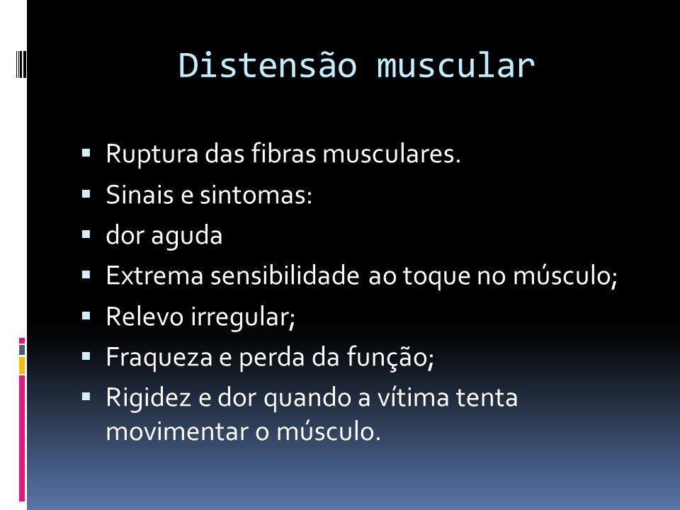 Distensão muscular Ruptura das fibras musculares. Sinais e sintomas: