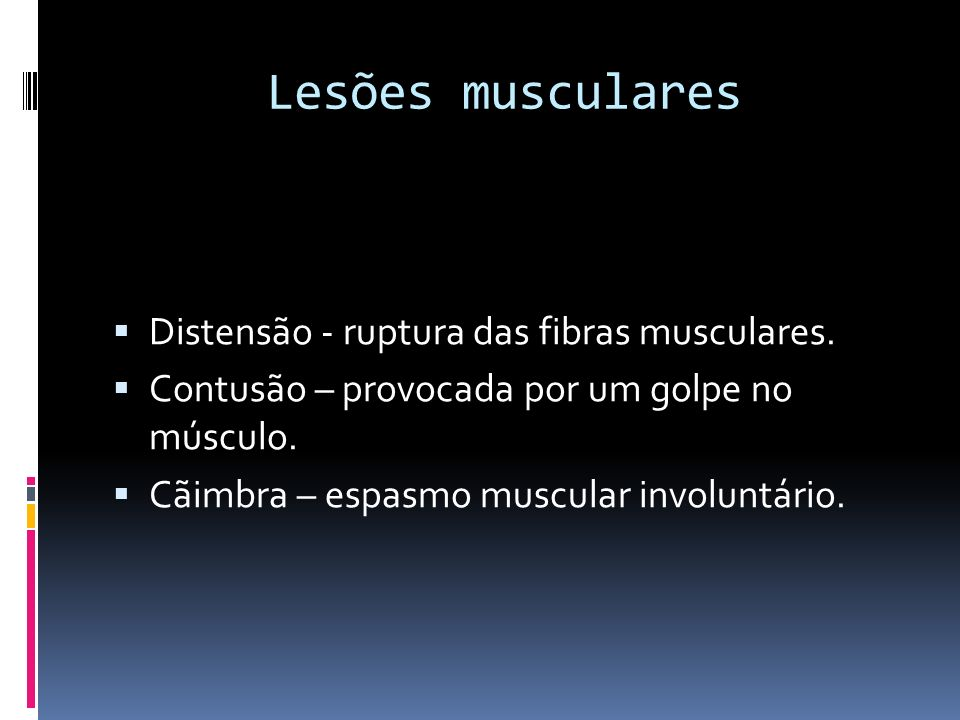 Lesões musculares Distensão - ruptura das fibras musculares.