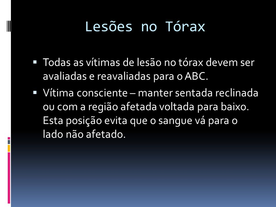 Lesões no Tórax Todas as vítimas de lesão no tórax devem ser avaliadas e reavaliadas para o ABC.