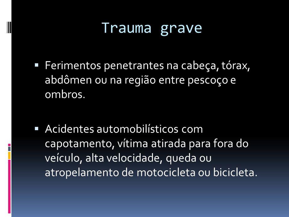 Trauma grave Ferimentos penetrantes na cabeça, tórax, abdômen ou na região entre pescoço e ombros.