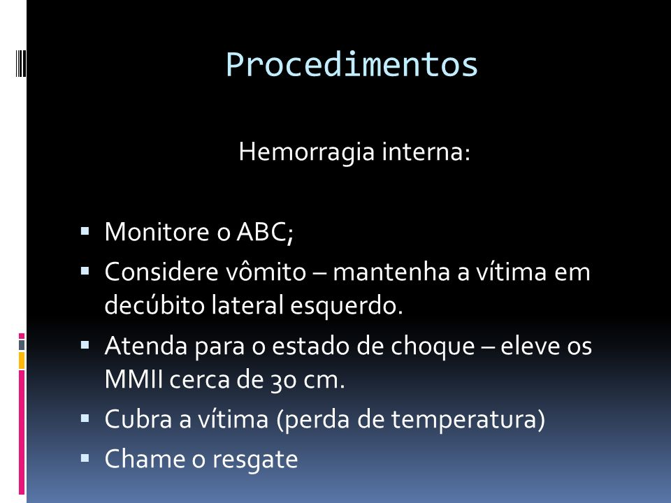 Procedimentos Hemorragia interna: Monitore o ABC;