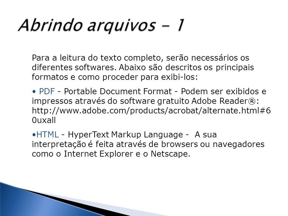 Para a leitura do texto completo, serão necessários os diferentes softwares. Abaixo são descritos os principais formatos e como proceder para exibi-los:
