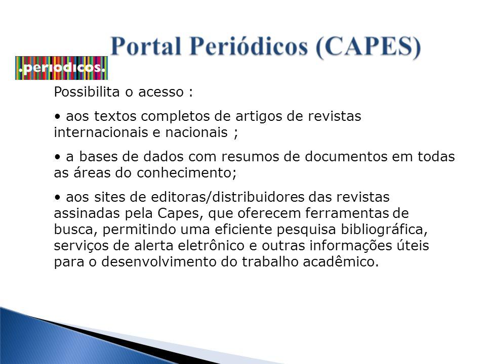 Possibilita o acesso : aos textos completos de artigos de revistas internacionais e nacionais ;