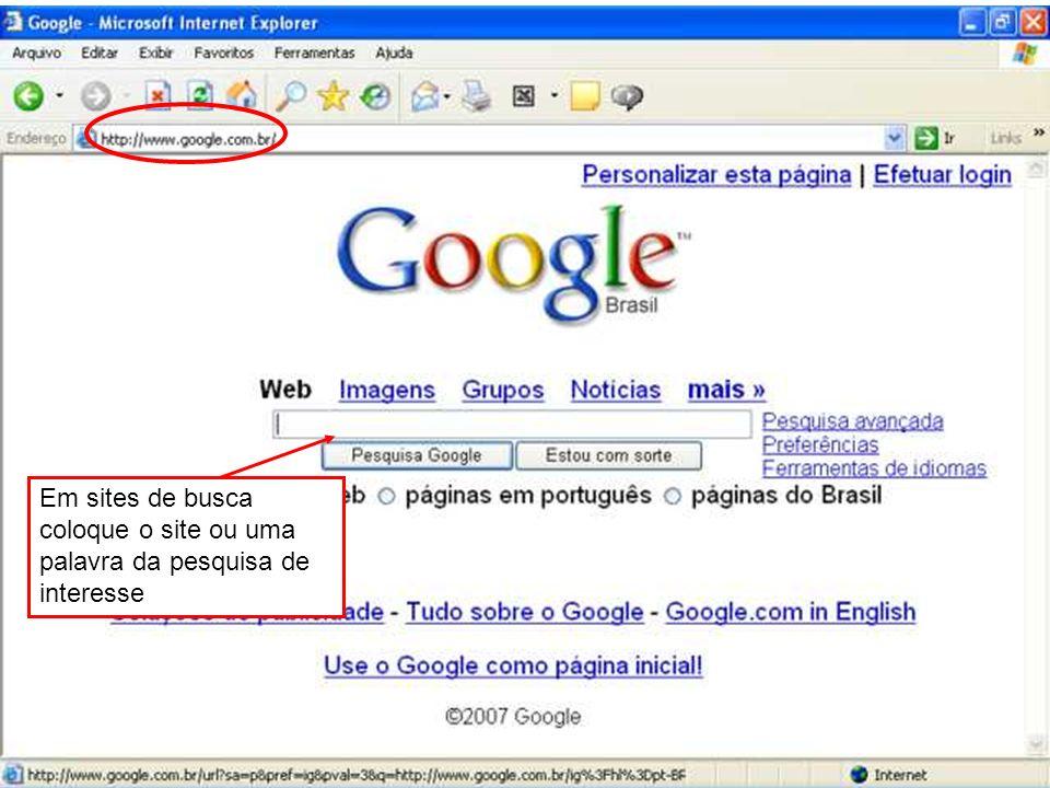 Em sites de busca coloque o site ou uma palavra da pesquisa de interesse