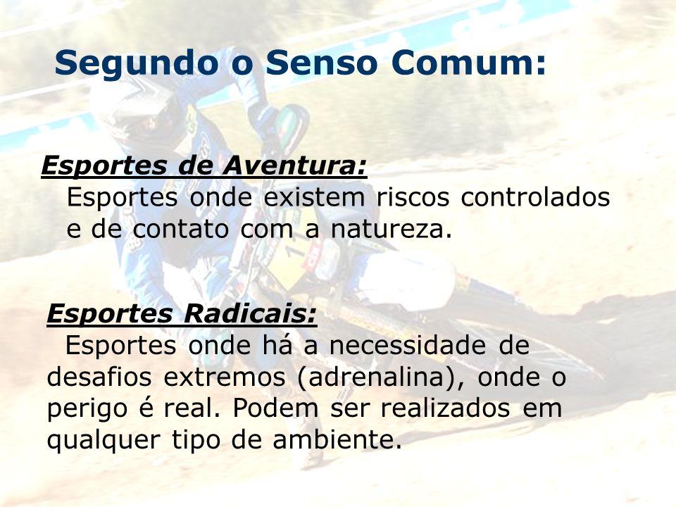Segundo o Senso Comum:Esportes de Aventura: Esportes onde existem riscos controlados e de contato com a natureza.