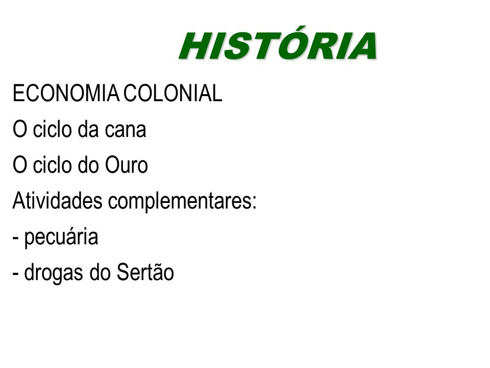 HISTÓRIA ECONOMIA COLONIAL O ciclo da cana O ciclo do Ouro
