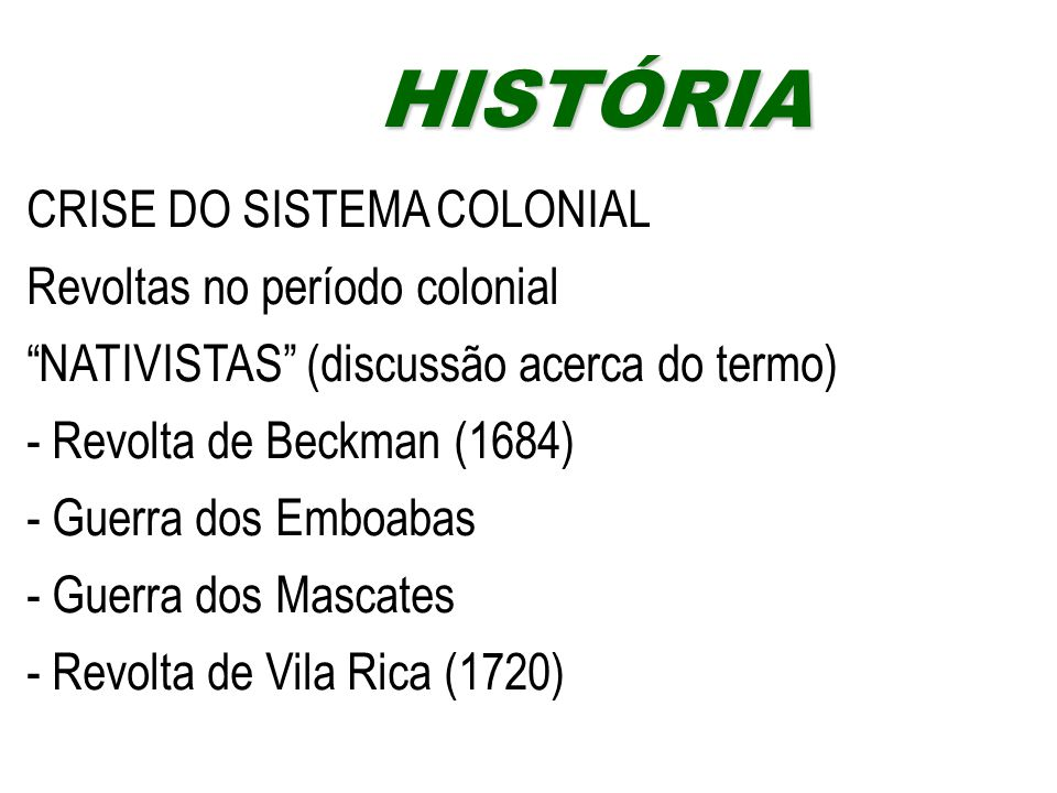 HISTÓRIA CRISE DO SISTEMA COLONIAL Revoltas no período colonial